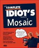 The Complete Idiot's Guide to Mosiac, Joe Kraynak, 1567615880