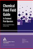 Chemical Feed Field Guide for Treatment Plant Operators : Calculations and Systems, Lauer, William and Barsotti, Michael, 1583215883