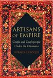Artisans of Empire : Crafts and Craftspeople under the Ottomans, Faroqhi, Suraiya, 1845115880