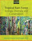 Tropical Rain Forest Ecology, Diversity, and Conservation, Ghazoul, Jaboury and Sheil, Douglas, 0199285888