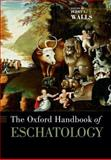 The Oxford Handbook of Eschatology, Walls, Jerry L., 0199735883