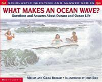 What Makes an Ocean Wave?, Melvin Berger and Gilda Berger, 0439095883