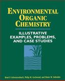 Environmental Organic Chemistry : Illustrative Examples, Problems, and Case Studies, Schwarzenbach, René P. and Gschwend, Philip M., 0471125881