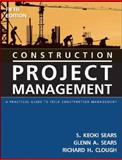 Construction Project Management : A Practical Guide to Field Construction Management, Sears, Glenn A. and Sears, S. Keoki, 047174588X