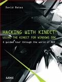 Hacking with the Kinect : Using the Kinect for Windows SDK - A Guided Tour Through the World of NUI, Bates, David, 0672335883