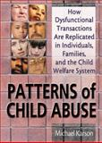 Patterns of Child Abuse : How Dysfunctional Transactions Are Replicated in Individuals, Families and the Child Welfare System, Karson, Michael, 0789015889