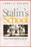 Stalin's School : Moscow's Model School No. 25, 1931-1937, Holmes, Larry E., 0822985888