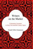 Writers on the Market : Consuming Literature in Early Seventeenth-Century Spain, Gilbert-Santamaria, Donald, 0838755887