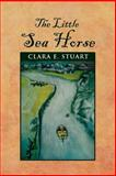 The Little Sea Horse, Clara E. Stuart, 1479735884