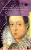 Mary, Queen of Scots : Pride, Passion and a Kingdom Lost, Wormald, Jenny, 1860645887
