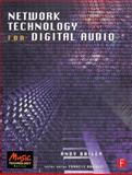 Network Technology for Digital Audio, Bailey, Andy R., 0240515889