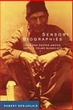 Sensory Biographies : Lives and Deaths among Nepal's Yolmo Buddhists, Desjarlais, Robert R., 0520235886
