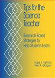 Tips for the Science Teacher : Research-Based Strategies to Help Students Learn, Hartman, Hope J. and Glasgow, Neal A., 0761975888