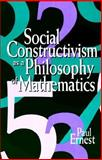 Social Constructivism as a Philosophy of Mathematics, Ernest, Paul A., 0791435881