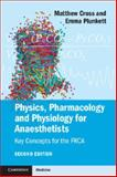 Physics, Pharmacology and Physiology for Anaesthetists : Key Concepts for the FRCA, Cross, Matthew and Plunkett, Emma, 1107615887