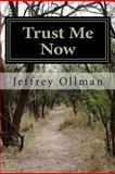 Trust Me Now, Jeffrey Ollman, 1482075881