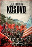Liberating Kosovo : Coercive Diplomacy and U. S. Intervention, Phillips, David L., 0262525887