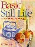 Basic Still Life Techniques, Rachel R. Wolf, 0891345884