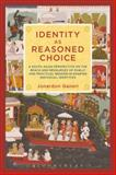Identity As Reasoned Choice : A South Asian Perspective on the Reach and Resources of Public and Practical Reason in Shaping Individual Identities, Ganeri, Jonardon, 162356588X