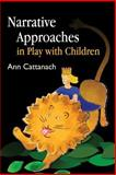 Narrative Approaches in Play with Children, Cattanach, Ann, 1843105888