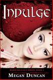 Indulge, Megan Duncan, 1467995886
