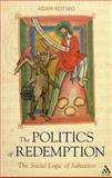 Politics of Redemption : The Social Logic of Salvation, Kotsko, Adam, 0567525880