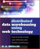 Distributed Data Warehousing Using Web Technology : How to Build a More Cost-Effective and Flexible Warehouse, Moeller, R. A., 0814405886