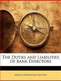 The Duties and Liabilities of Bank Directors, Edgar Greenvil Alcorn and Edgar Greenville Alcorn, 114445588X