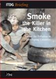 Smoke - The Silent Killer : Indoor Air Pollution in Developing Countries, Warwick, H., 1853395889