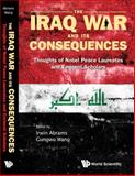 The Iraq War and Its Consequences : Thoughts of Nobel Peace Laureates and Eminent Scholars, Irwin Abrams, Wang Gungwu, 9812385886