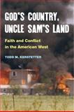 God's Country, Uncle Sam's Land : Faith and Conflict in the American West, Kerstetter, Todd M., 0252075889