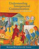 Understanding Interpersonal Communication : Making Choices in Changing Times, Turner, Lynn H. and West, Richard, 0534605885