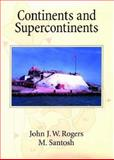 Continents and Supercontinents, Rogers, John J. W. and Santosh, M., 0195165896