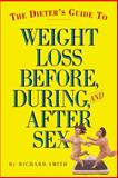 The Dieter's Guide to Weight Loss Before, During, and after Sex, Richard Smith, 0761135898