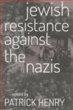 Jewish Resistance to the Nazis, Henry, Patrick, 0813225892
