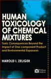 Human Toxicology of Chemical Mixtures : Toxic Consequences Beyond the Impact of One-Component Product and Environmental Exposures, Zeliger, Harold, 0815515898