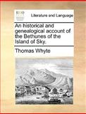 An Historical and Genealogical Account of the Bethunes of the Island of Sky, Thomas Whyte, 1140825895