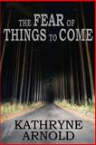 The Fear of Things to Come, Kathryne Arnold, 148001589X