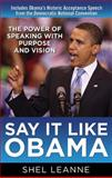 Say It Like Obama : The Power of Speaking with Purpose and Vision, Leanne, Shel and Leanne, Shelly, 007161589X