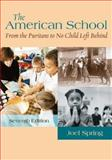 The American School : From the Puritans to No Child Left Behind, Spring, Joel, 0073525898