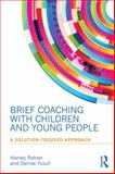 Brief Coaching for Children and Young People : A Solution Focused Approach, Ratner, Harvey and Yusuf, Denise, 0415855896