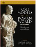 Role Models in the Roman World : Identity and Assimilation, Bell, Sinclair and Hansen, Inge Lyse, 0472115898