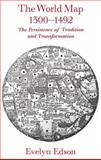 The World Map, 1300-1492 : The Persistence of Tradition and Transformation, Edson, Evelyn, 0801885892