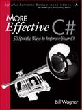 More Effective C# : 50 Specific Ways to Improve Your C#, Wagner, Bill, 0321485890