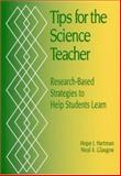 Tips for the Science Teacher : Research-Based Strategies to Help Students Learn, Hartman, Hope J. and Glasgow, Neal A., 0761975896