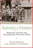 Restoring a Presence : American Indians and Yellowstone National Park, Nabokov, Peter and Loendorf, Lawrence, 0806135891