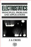 Electrostatics : Principles, Problems and Applications, Cross, J., 0852745893