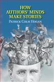 How Authors' Minds Make Stories, Hogan, Patrick Colm, 1107475899