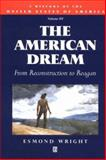 The American Dream : From Reconstruction to Reagan, Wright, Esmond, 1557865892