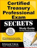 Certified Treasury Professional Exam Secrets Study Guide : CTP Test Review for the Certified Treasury Professional Examination, CTP Exam Secrets Test Prep Team, 1609715896